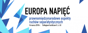 Konferencja: Europa napięć – prawnomiędzynarodowe aspekty ruchów separatystycznych @ Sala A3 w Collegium Iuridicum II przy ulicy Lipowej 4 w Warszawie