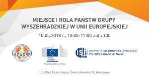 Konferencja: Miejsce i rola państw Grupy Wyszehradzkiej w UE @ aula 130, Uczelnia Łazarskiego